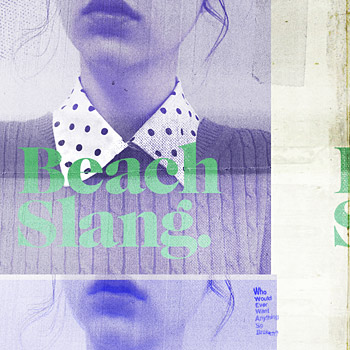 Review: Beach Slang, \'Who Would Ever Want Anything So Broken?\' (Dead ...